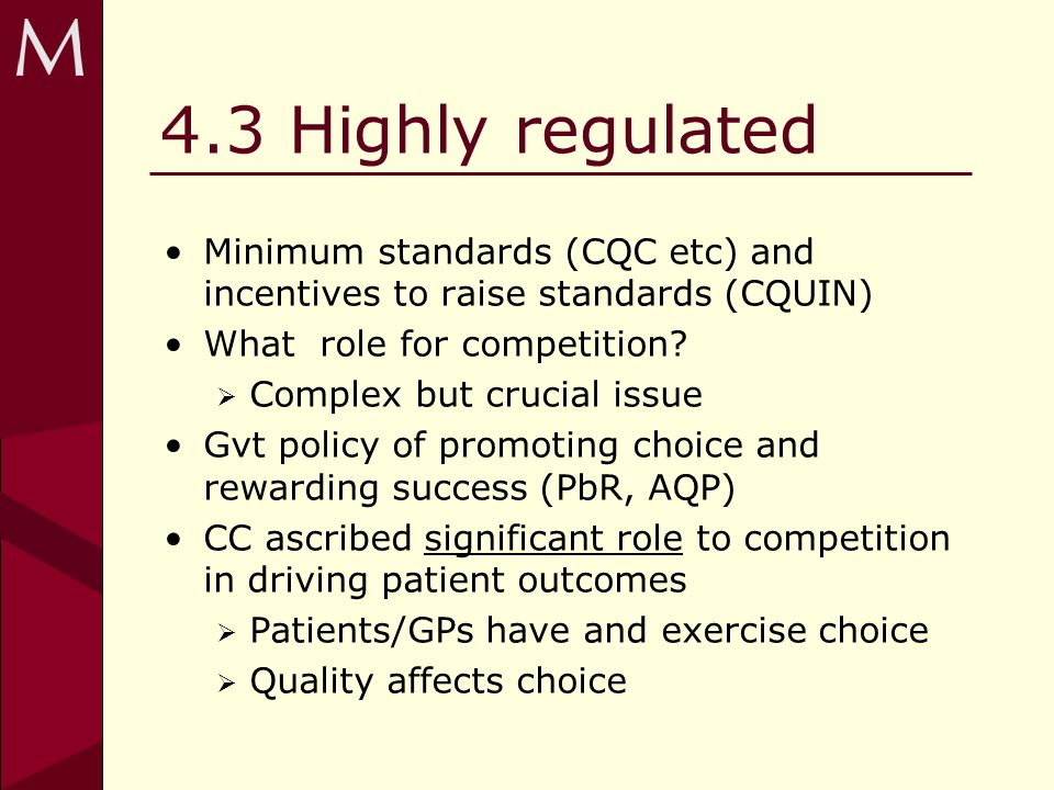 4.3 Highly regulated Minimum standards (CQC etc) and incentives to raise standards (CQUIN) What role for competition.