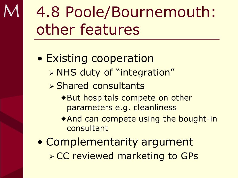 4.8 Poole/Bournemouth: other features Existing cooperation NHS duty of integration Shared consultants But hospitals compete on other parameters e.g.