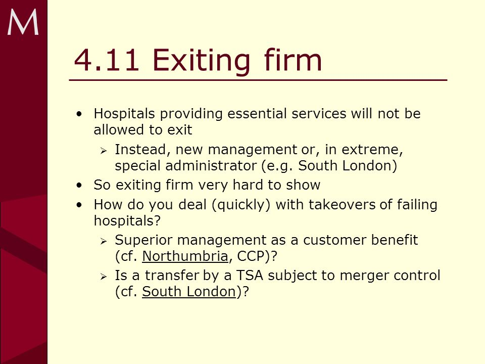 4.11 Exiting firm Hospitals providing essential services will not be allowed to exit Instead, new management or, in extreme, special administrator (e.g.