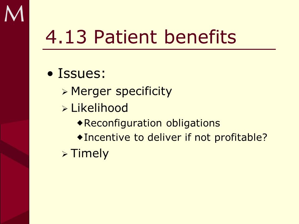 4.13 Patient benefits Issues: Merger specificity Likelihood Reconfiguration obligations Incentive to deliver if not profitable.