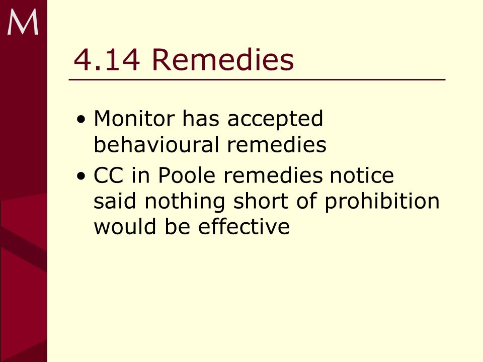 4.14 Remedies Monitor has accepted behavioural remedies CC in Poole remedies notice said nothing short of prohibition would be effective