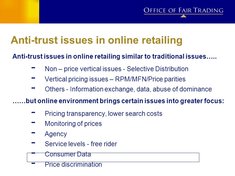 Anti-trust issues in online retailing Anti-trust issues in online retailing similar to traditional issues….. Non – price vertical issues - Selective D