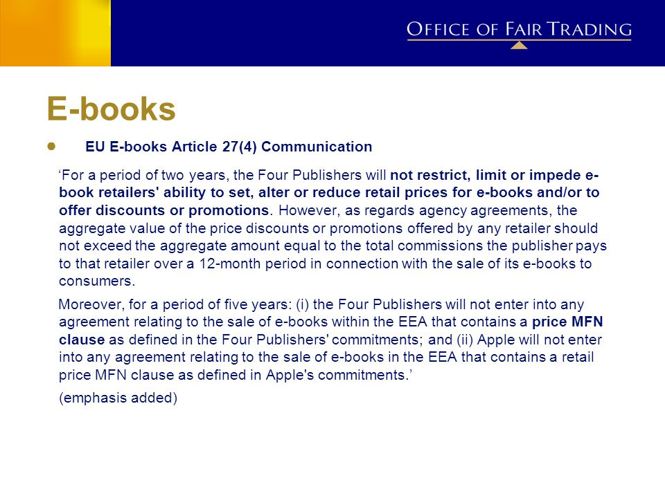 E-books EU E-books Article 27(4) Communication For a period of two years, the Four Publishers will not restrict, limit or impede e- book retailers' ab