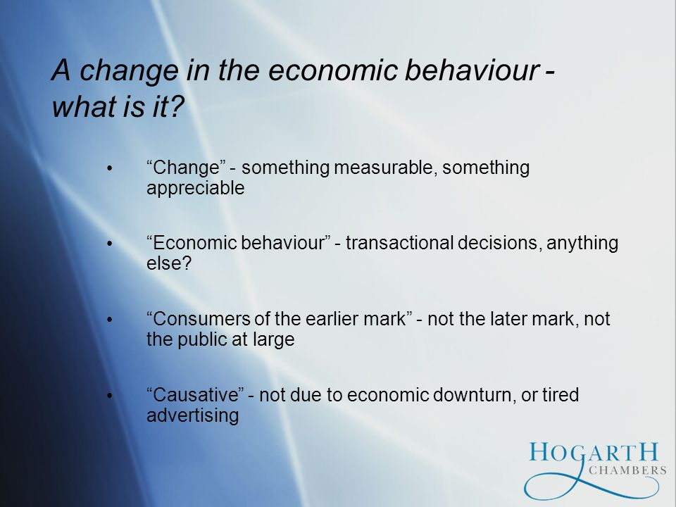 A change in the economic behaviour - what is it? Change - something measurable, something appreciable Economic behaviour - transactional decisions, an