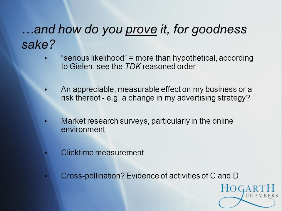 …and how do you prove it, for goodness sake? serious likelihood = more than hypothetical, according to Gielen: see the TDK reasoned order An appreciab