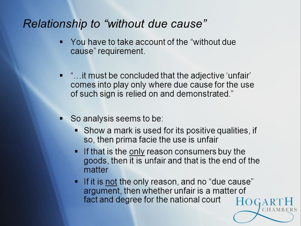 Relationship to without due cause You have to take account of the without due cause requirement.