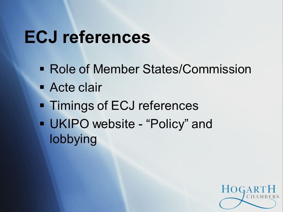 ECJ references Role of Member States/Commission Acte clair Timings of ECJ references UKIPO website - Policy and lobbying