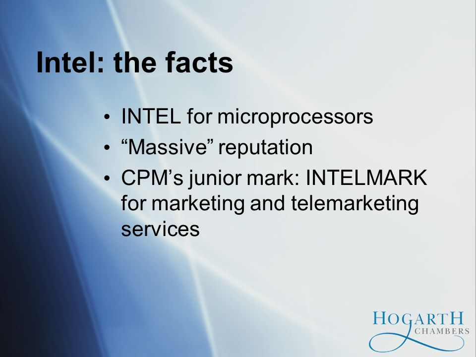 Intel: the facts INTEL for microprocessors Massive reputation CPMs junior mark: INTELMARK for marketing and telemarketing services