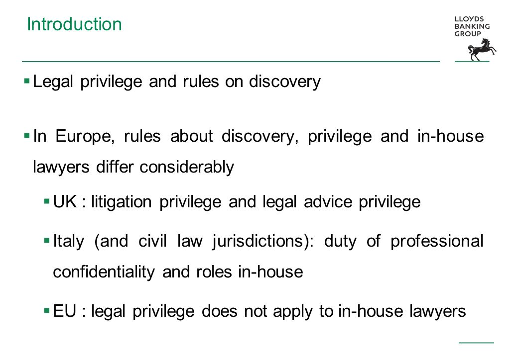 Introduction Legal privilege and rules on discovery In Europe, rules about discovery, privilege and in-house lawyers differ considerably UK : litigati