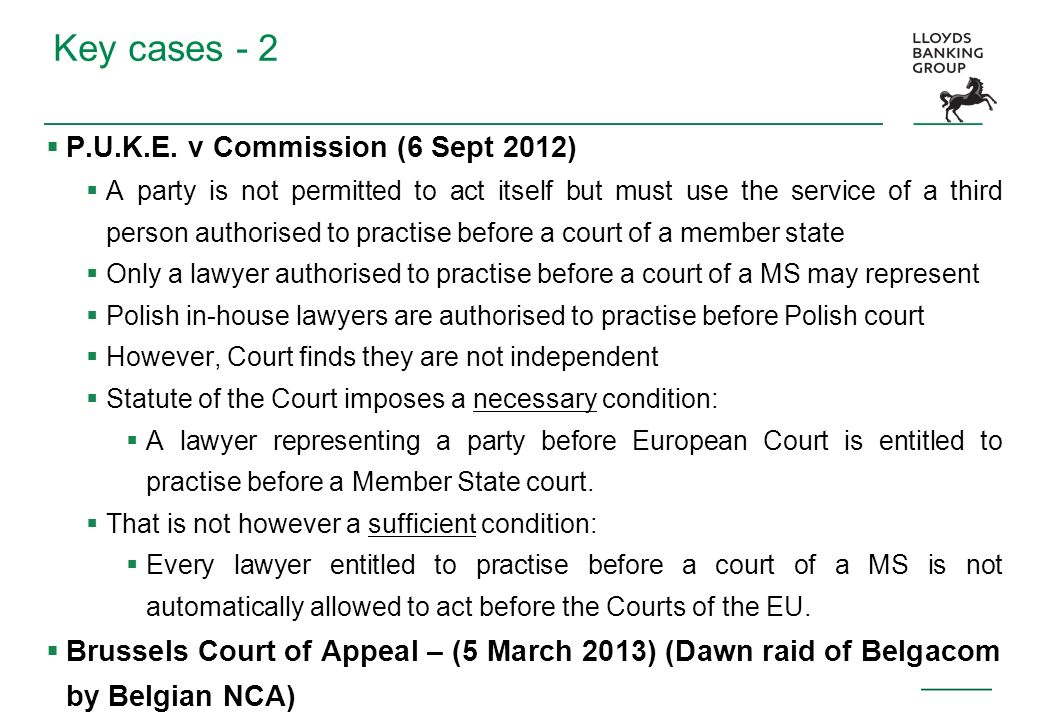 Key cases - 2 P.U.K.E. v Commission (6 Sept 2012) A party is not permitted to act itself but must use the service of a third person authorised to prac