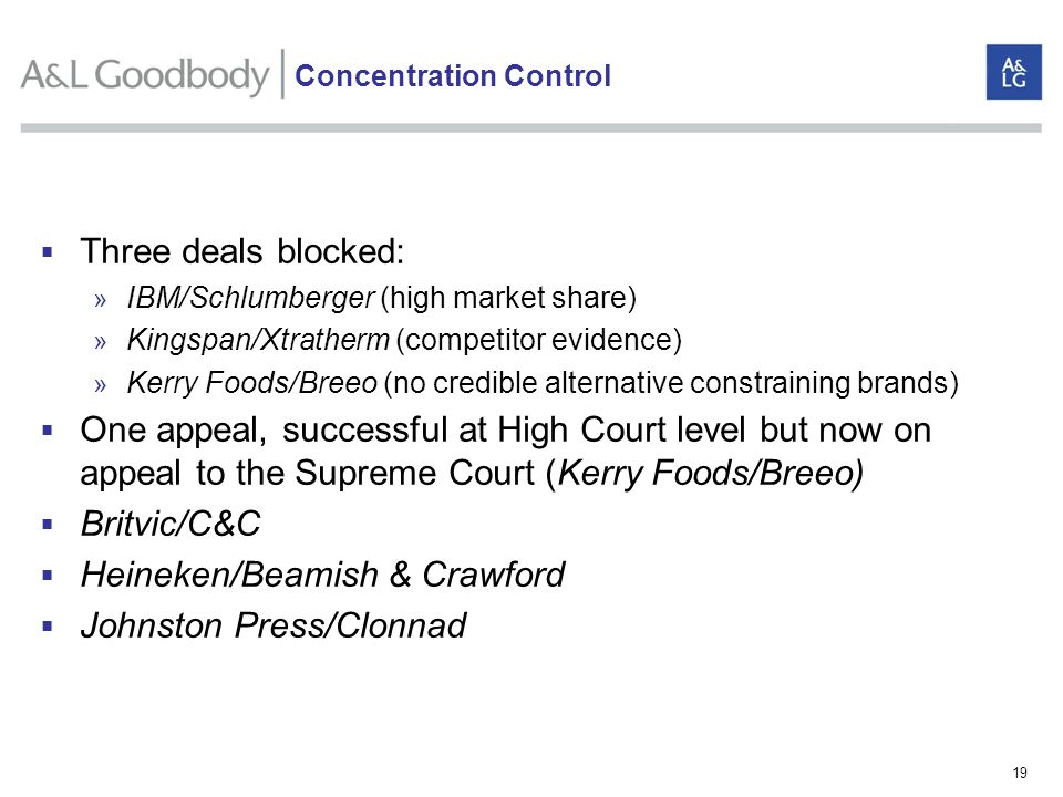 19 Three deals blocked: » IBM/Schlumberger (high market share) » Kingspan/Xtratherm (competitor evidence) » Kerry Foods/Breeo (no credible alternative