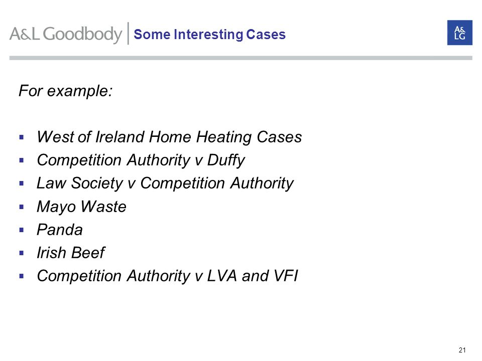21 For example: West of Ireland Home Heating Cases Competition Authority v Duffy Law Society v Competition Authority Mayo Waste Panda Irish Beef Compe