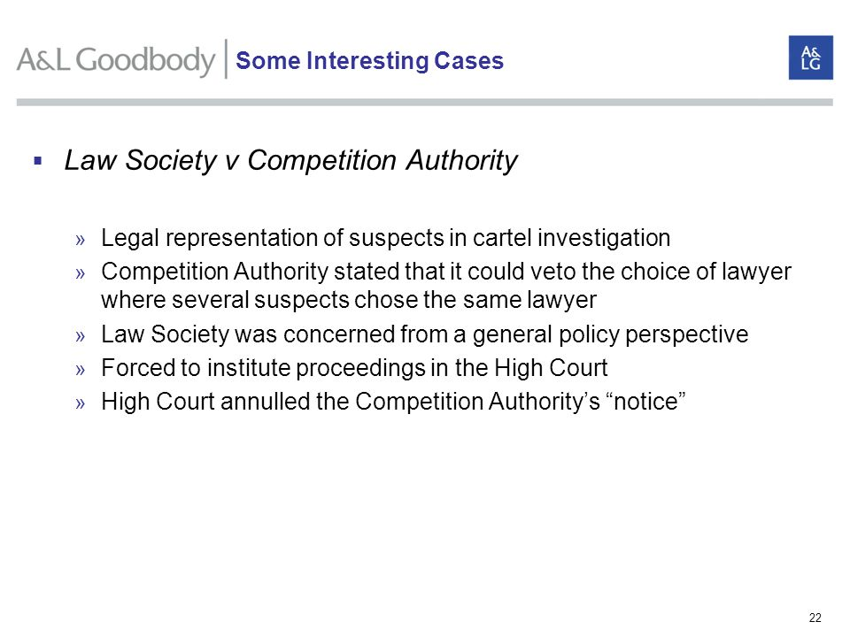 22 Law Society v Competition Authority » Legal representation of suspects in cartel investigation » Competition Authority stated that it could veto th