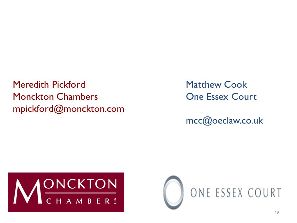 Meredith Pickford Monckton Chambers mpickford@monckton.com Matthew Cook One Essex Court mcc@oeclaw.co.uk 16