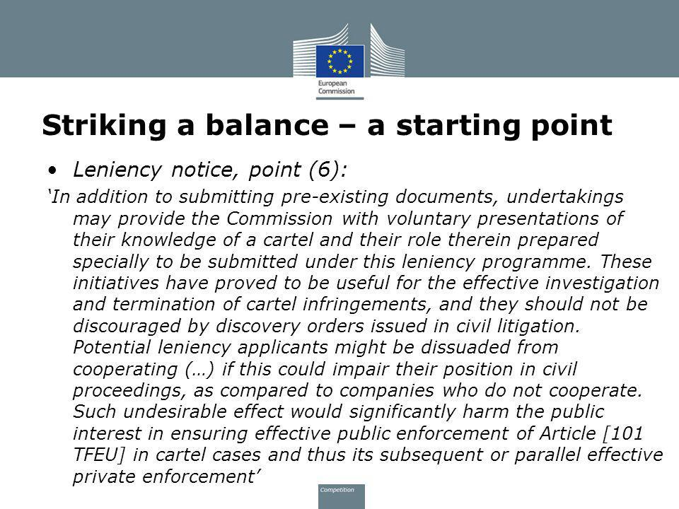 Striking a balance – a starting point Leniency notice, point (6): In addition to submitting pre-existing documents, undertakings may provide the Commi