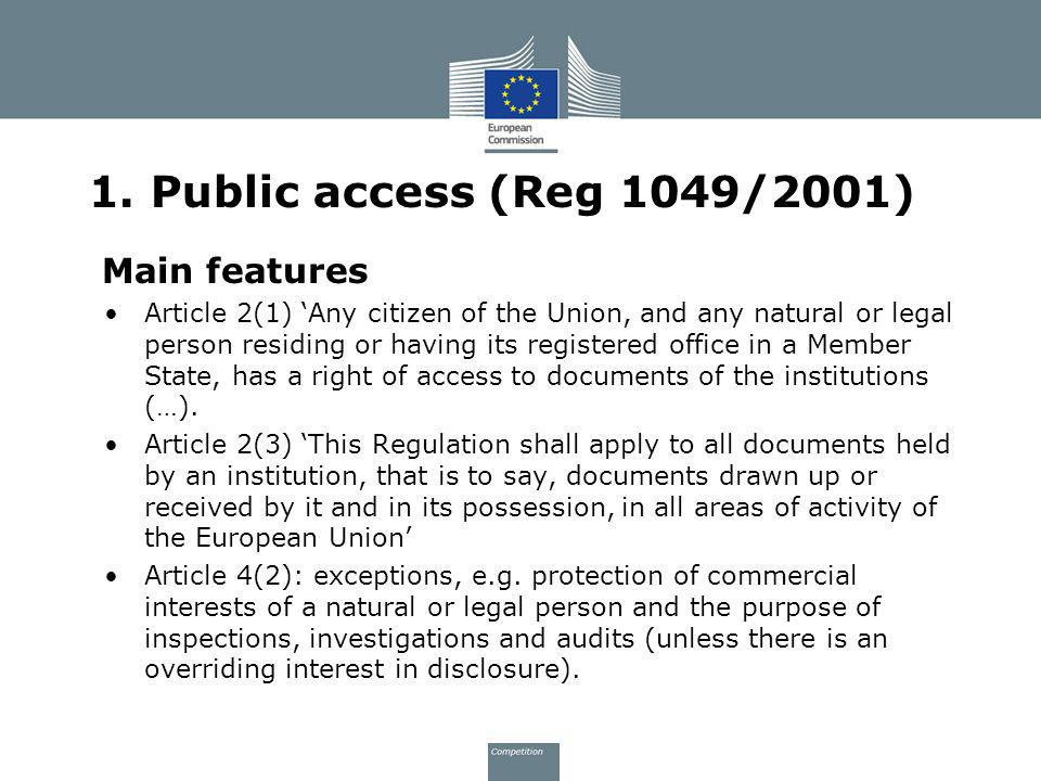 1. Public access (Reg 1049/2001) Main features Article 2(1) Any citizen of the Union, and any natural or legal person residing or having its registere