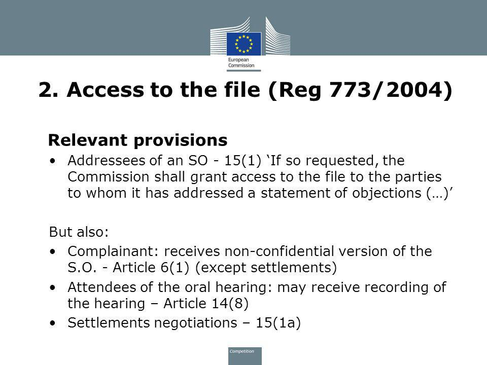 2. Access to the file (Reg 773/2004) Relevant provisions Addressees of an SO - 15(1) If so requested, the Commission shall grant access to the file to