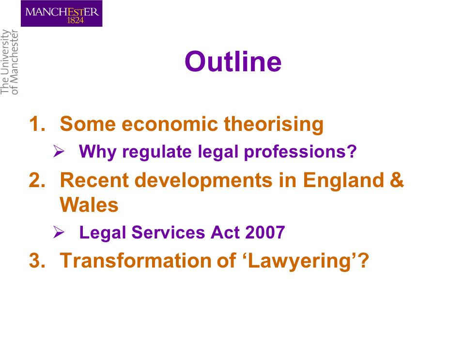 Outline 1.Some economic theorising Why regulate legal professions.