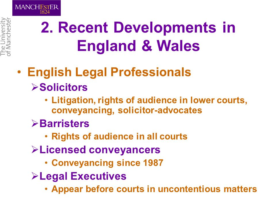 2. Recent Developments in England & Wales English Legal Professionals Solicitors Litigation, rights of audience in lower courts, conveyancing, solicit