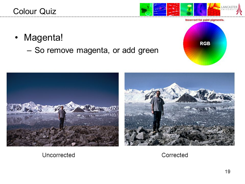19 Colour Quiz Magenta! –So remove magenta, or add green UncorrectedCorrected