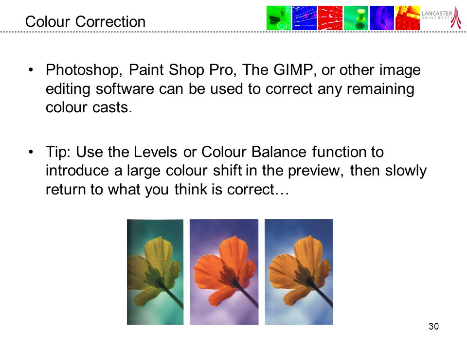 30 Colour Correction Photoshop, Paint Shop Pro, The GIMP, or other image editing software can be used to correct any remaining colour casts.