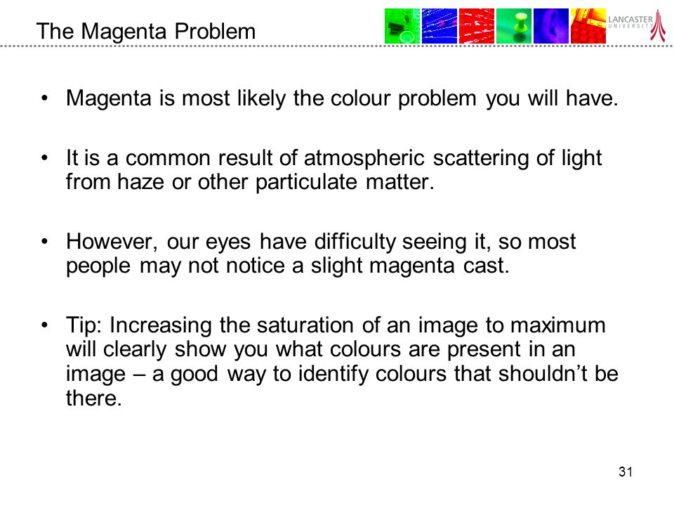 31 The Magenta Problem Magenta is most likely the colour problem you will have.