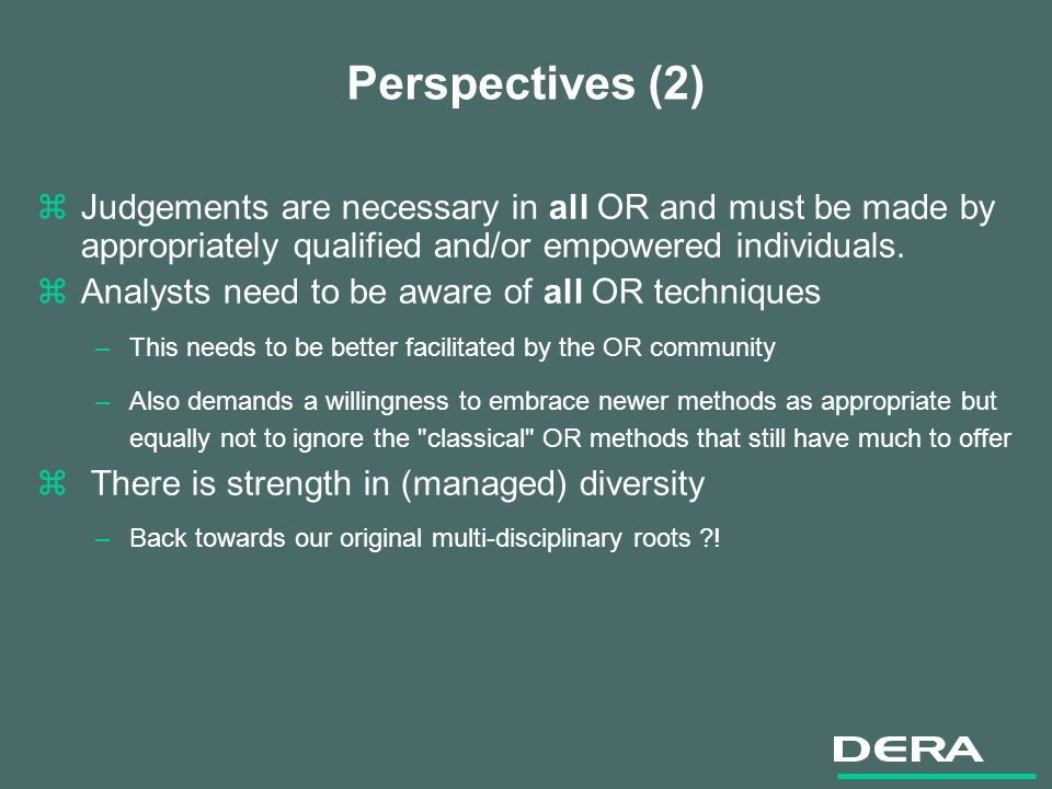 Perspectives (2) zJudgements are necessary in all OR and must be made by appropriately qualified and/or empowered individuals.