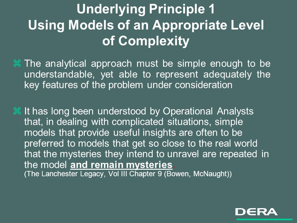 Underlying Principle 1 Using Models of an Appropriate Level of Complexity zThe analytical approach must be simple enough to be understandable, yet abl