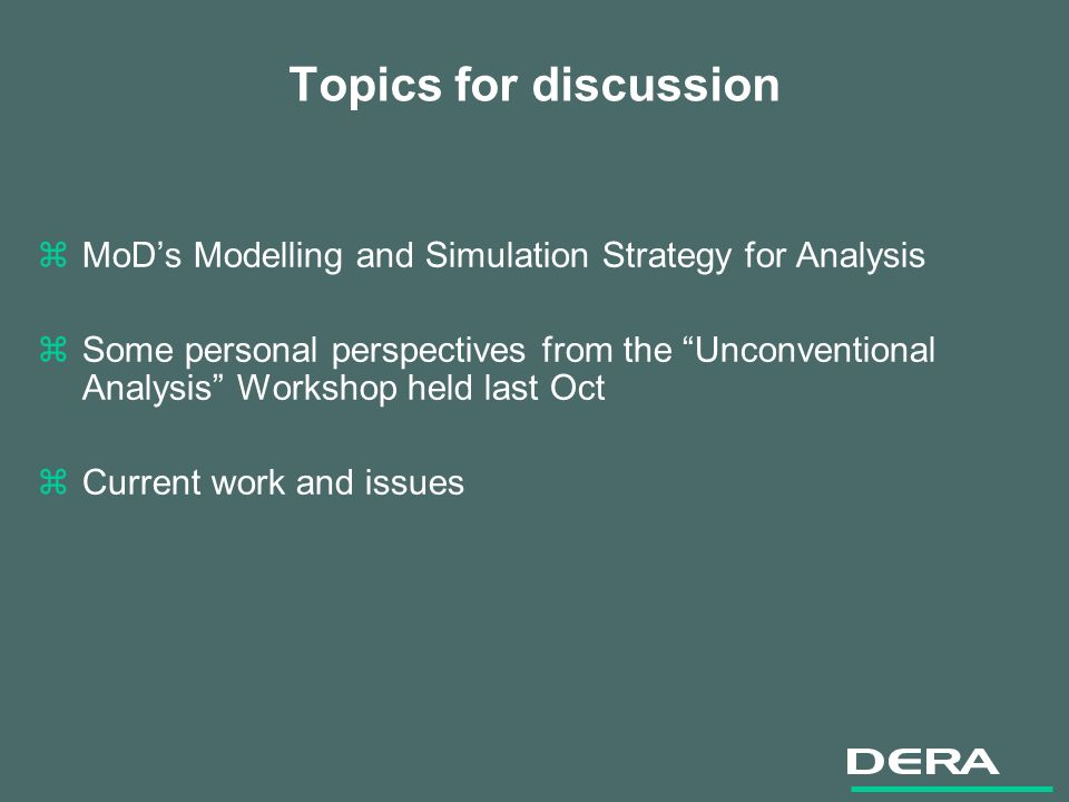 Topics for discussion zMoDs Modelling and Simulation Strategy for Analysis zSome personal perspectives from the Unconventional Analysis Workshop held