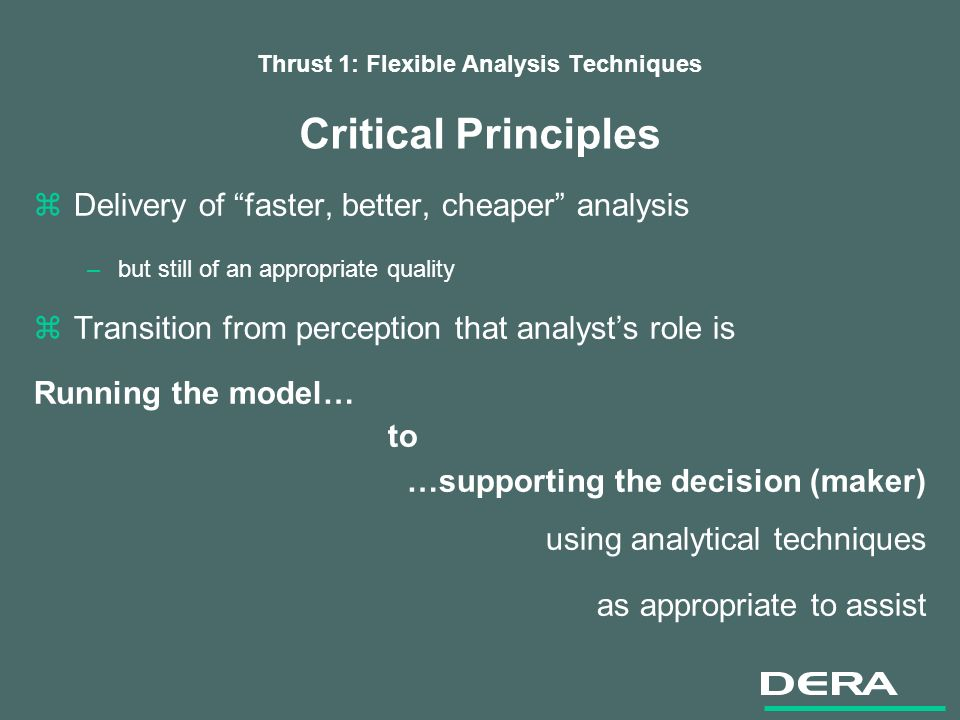 Thrust 1: Flexible Analysis Techniques Critical Principles zDelivery of faster, better, cheaper analysis –but still of an appropriate quality zTransit