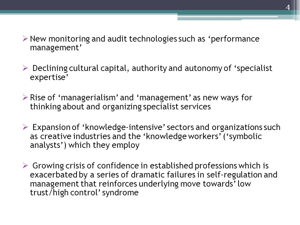 New monitoring and audit technologies such as performance management Declining cultural capital, authority and autonomy of specialist expertise Rise o