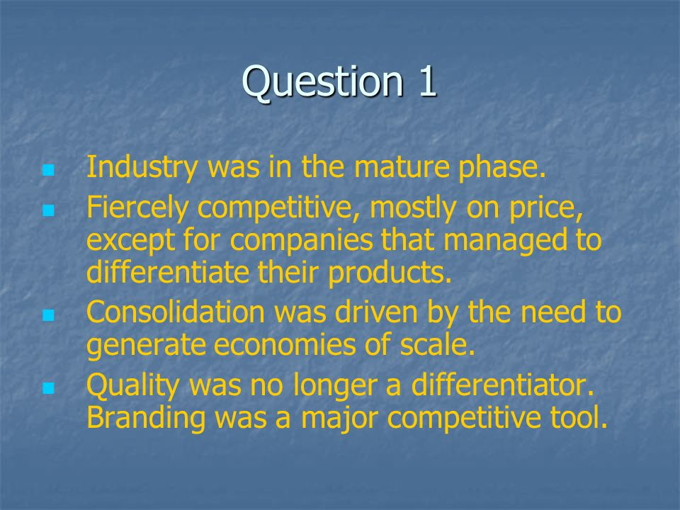 Question 1 Industry was in the mature phase.