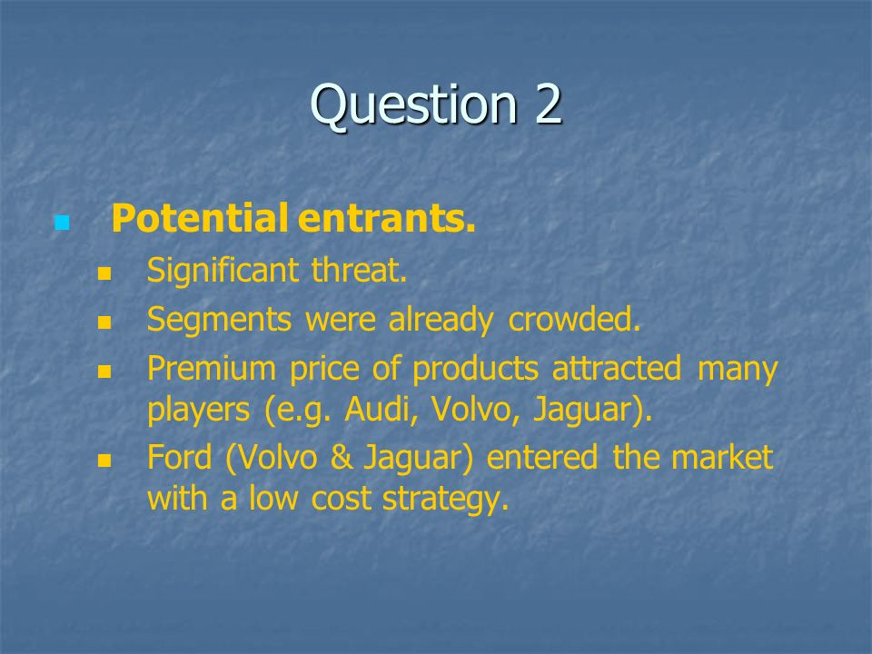Question 2 Potential entrants. Significant threat.