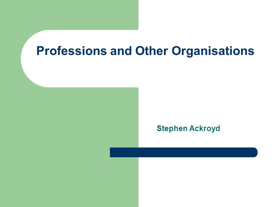 Professions and Other Organisations Stephen Ackroyd