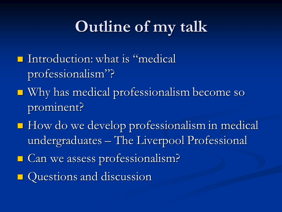 Outline of my talk Introduction: what is medical professionalism? Introduction: what is medical professionalism? Why has medical professionalism becom