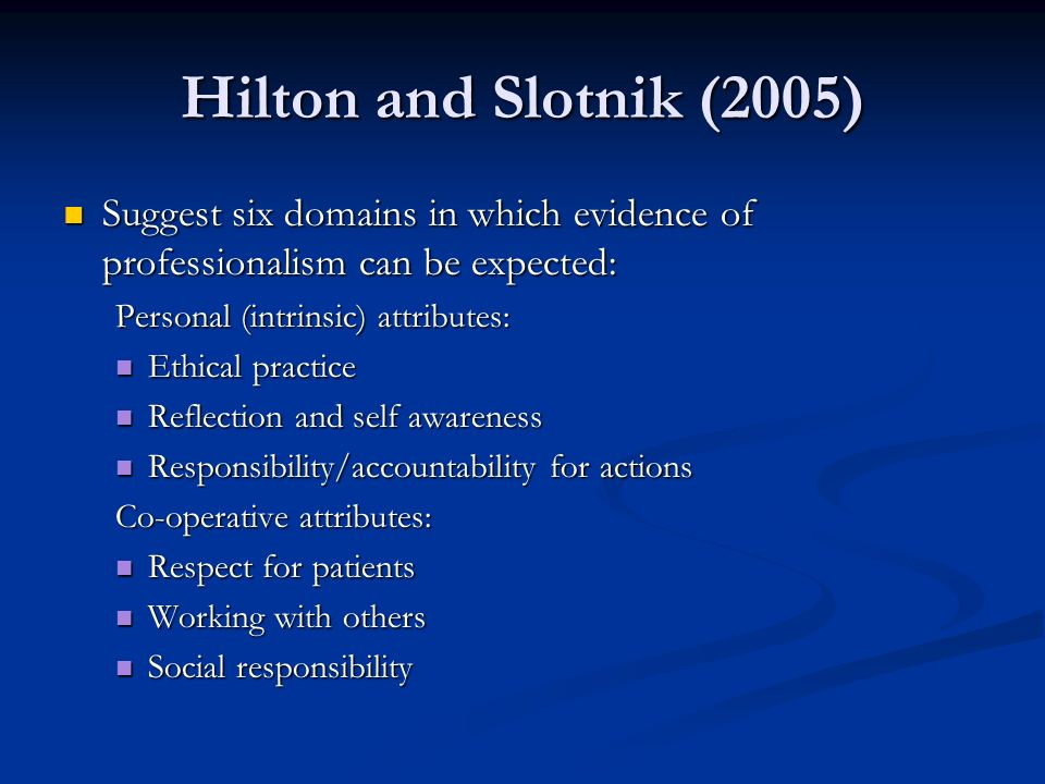 Hilton and Slotnik (2005) Suggest six domains in which evidence of professionalism can be expected: Suggest six domains in which evidence of professio