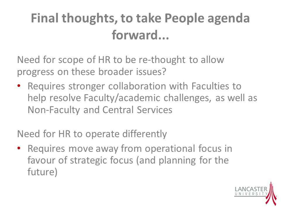 Final thoughts, to take People agenda forward... Need for scope of HR to be re-thought to allow progress on these broader issues? Requires stronger co