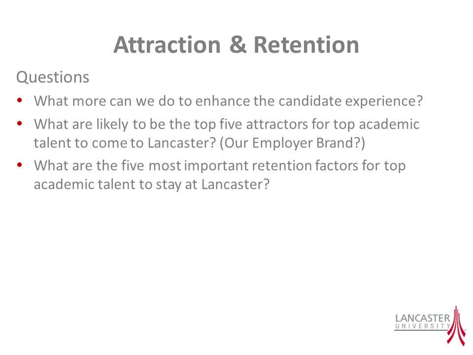 Attraction & Retention Questions What more can we do to enhance the candidate experience.