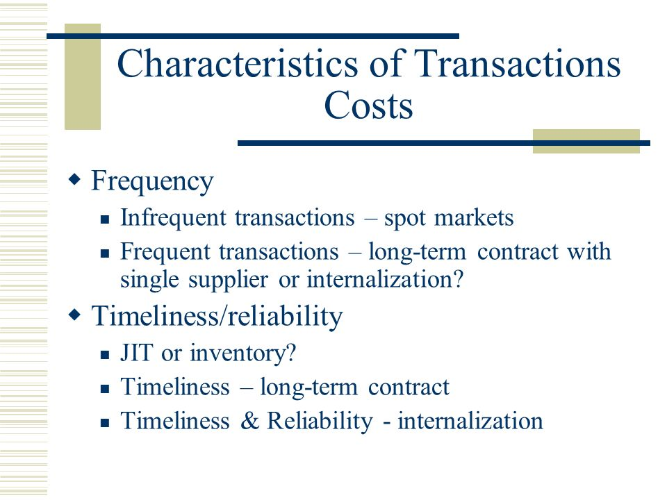 Cost Minimisation via Implicit or Incomplete Contracting Internalization reduces the costs in drawing up, monitoring and enforcing explicit contracts which are required for market transactions Spot contracts Sequential Spot Contacts State-Contingent Contracts & Bounded Rationality