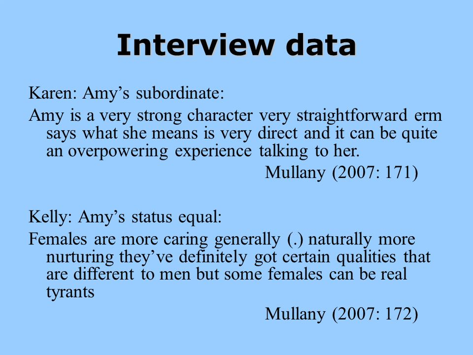 Karen: Amys subordinate: Amy is a very strong character very straightforward erm says what she means is very direct and it can be quite an overpowering experience talking to her.