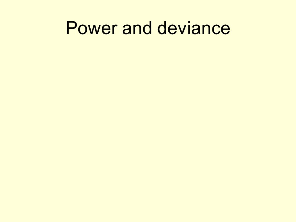 Power and deviance
