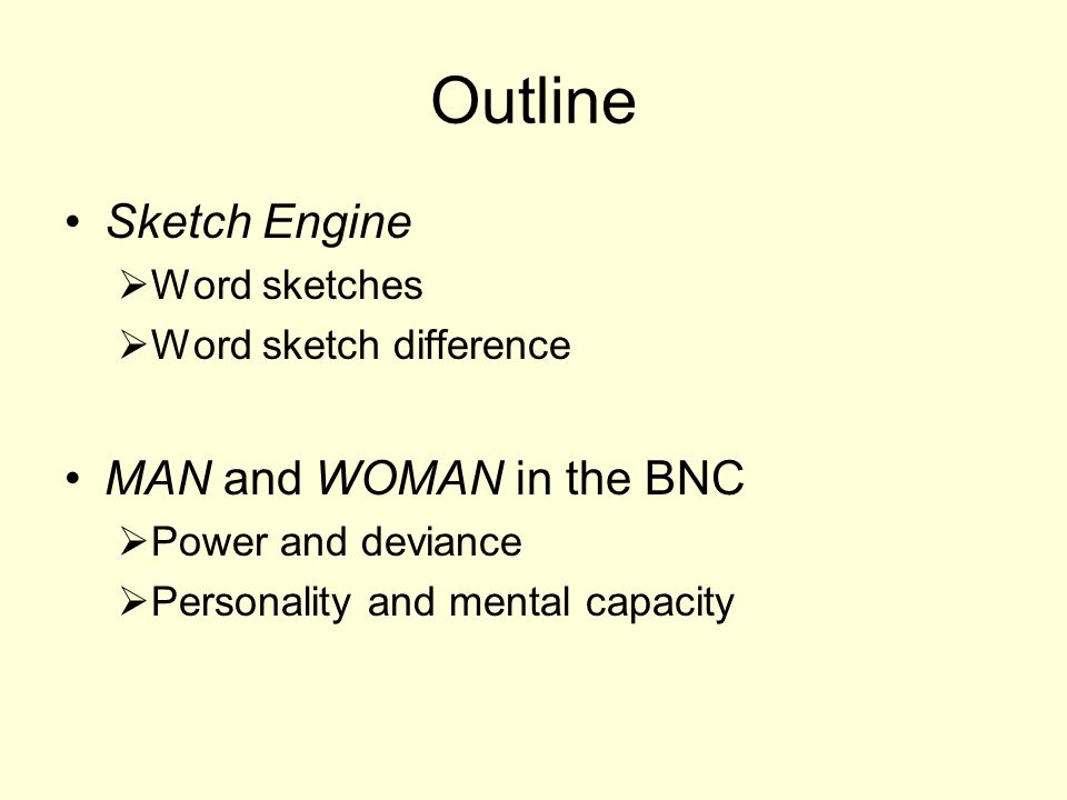 Outline Sketch Engine Word sketches Word sketch difference MAN and WOMAN in the BNC Power and deviance Personality and mental capacity