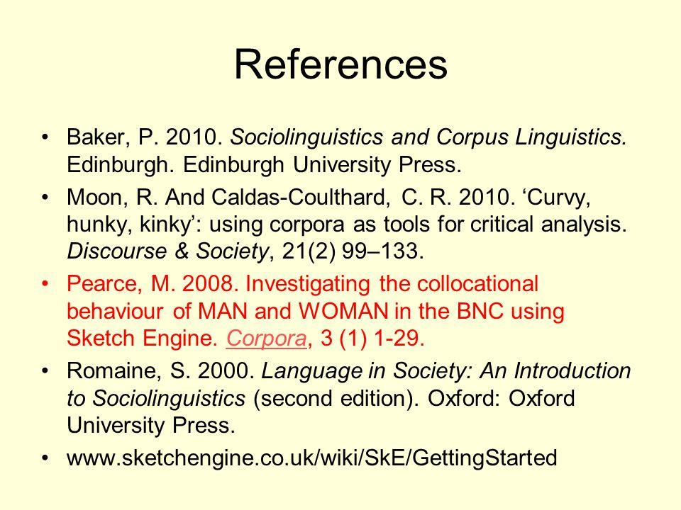 References Baker, P. 2010. Sociolinguistics and Corpus Linguistics.