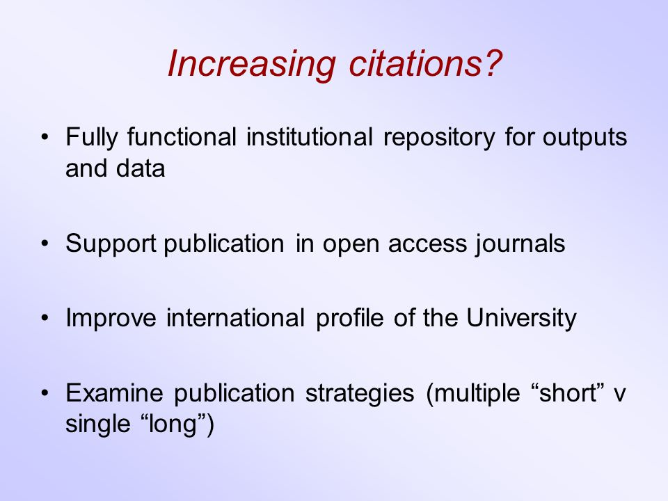 Increasing citations? Fully functional institutional repository for outputs and data Support publication in open access journals Improve international