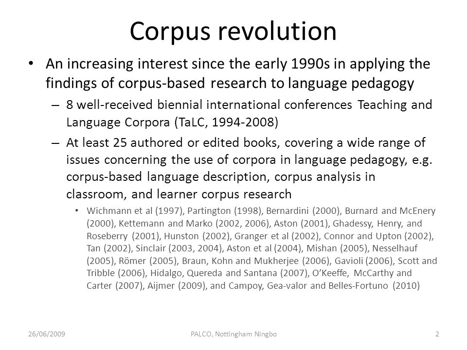 Corpus revolution An increasing interest since the early 1990s in applying the findings of corpus-based research to language pedagogy – 8 well-receive