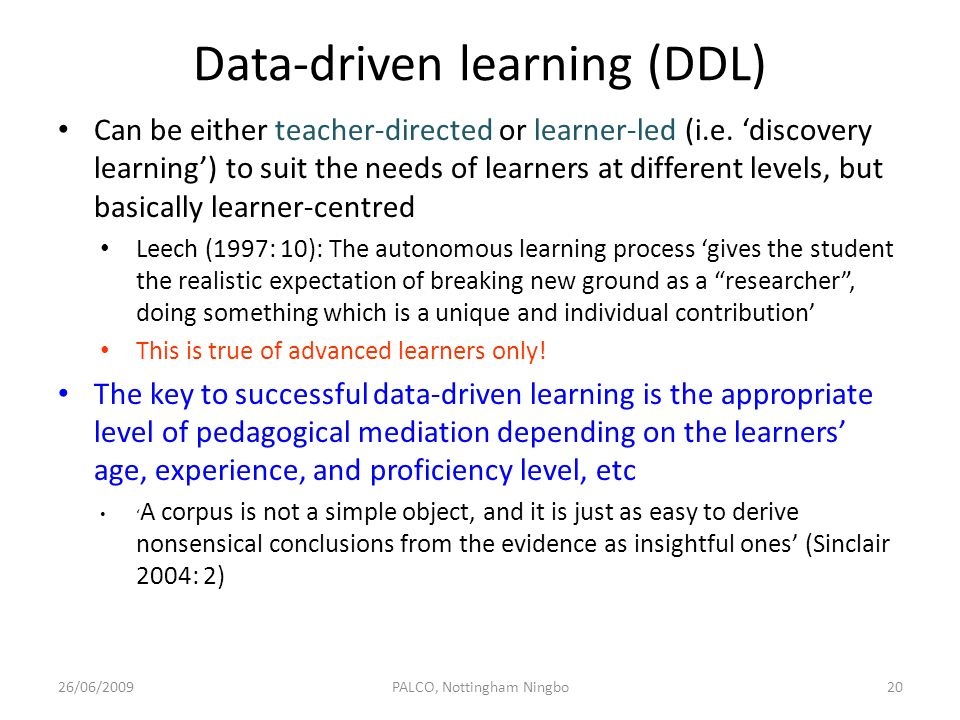 Data-driven learning (DDL) Can be either teacher-directed or learner-led (i.e. discovery learning) to suit the needs of learners at different levels,