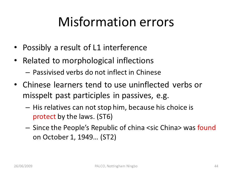 Misformation errors Possibly a result of L1 interference Related to morphological inflections – Passivised verbs do not inflect in Chinese Chinese lea