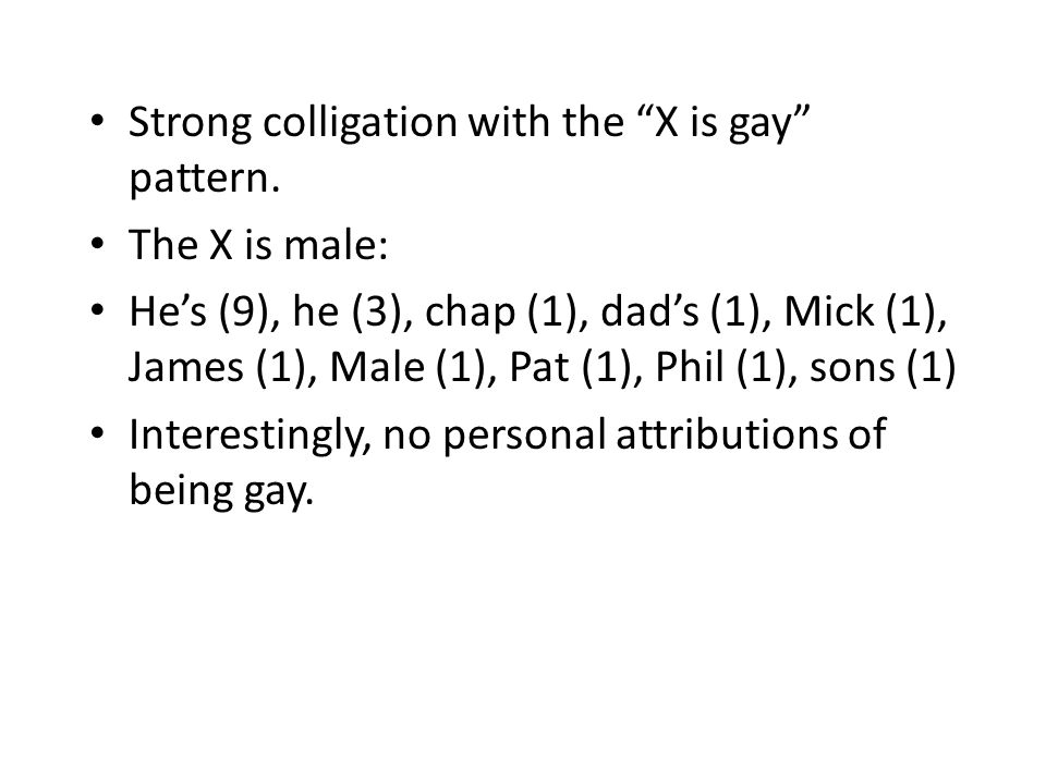 Strong colligation with the X is gay pattern.