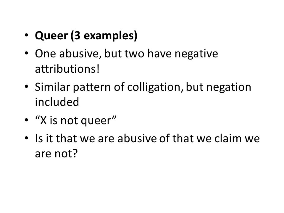 Queer (3 examples) One abusive, but two have negative attributions.
