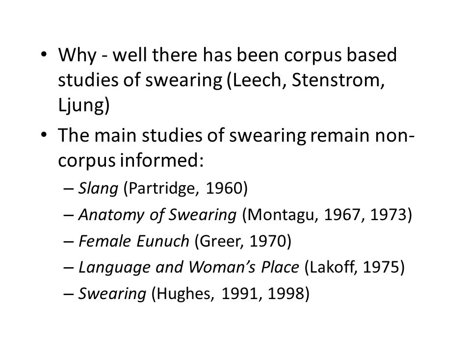 All of these studies make claims about this form of linguistic behaviour which is amenable, to lesser or greater degrees to corpus study In this talk I will focus on a few claims made by Hughes by way of illustration and then move on to examine gender related work But first …..